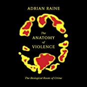 The Anatomy of Violence: The Biological Roots of Crime | [Adrian Raine]