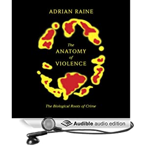 The Anatomy of Violence - The Biological Roots of Crime - Adrian Raine