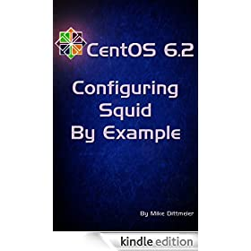 CentOS 6.2 Configuring Squid By Example (CentOS 6 By Example Book 5)