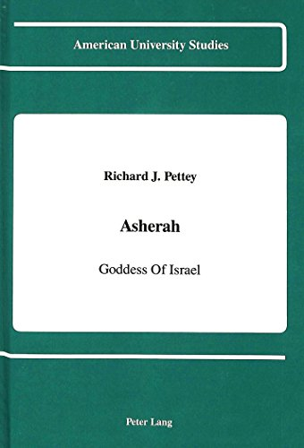 Asherah: Goddess of Israel (American University Studies, Series 7: Theology & Religion)