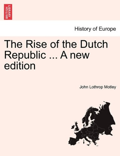 The Rise of the Dutch Republic ... A new edition VOL. III.