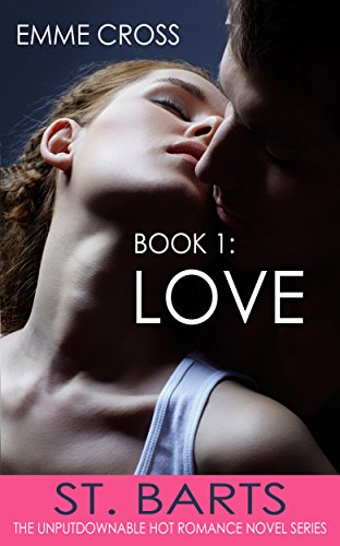 FREE today! Hot new romance series! LOVE (ST. BARTS the unputdownable HOT ROMANCE NOVEL series Book 1)  by EMME CROSS