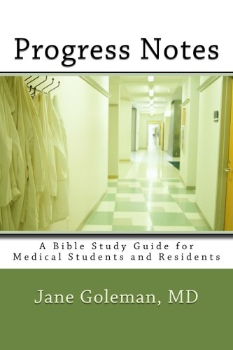 Progress Notes: A Bible Study Guide for Medical Students and Residents