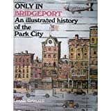 img - for Only in Bridgeport: An Illustrated History of the Park City book / textbook / text book