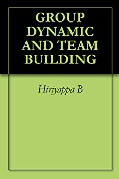 group dynamic and team building - hiriyappa b