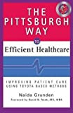 img - for Naida Grunden: The Pittsburgh Way to Efficient Healthcare : Improving Patient Care Using Toyota-Based Methods (Hardcover); 2007 Edition book / textbook / text book