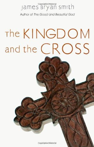 The Kingdom and the Cross (Apprentice Resources), James Bryan Smith