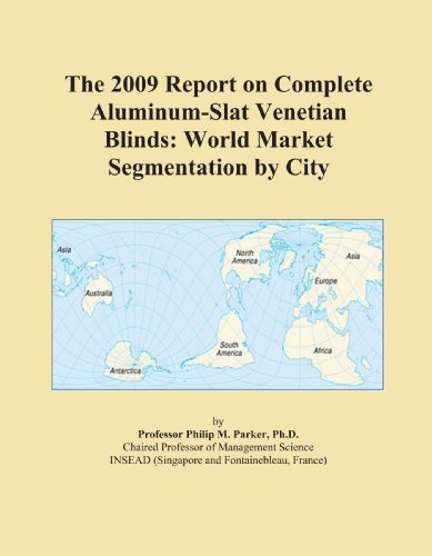 The 2009 Report on Complete Aluminum-Slat Venetian Blinds: World Market Segmentation by City