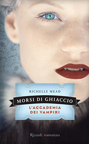 Richelle Mead - Morsi di ghiaccio: L'Accademia dei Vampiri #2 (Rizzoli narrativa)