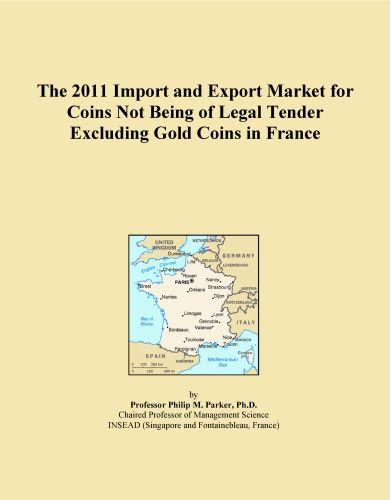 The 2011 Import and Export Market for Coins Not Being of Legal Tender Excluding Gold Coins in France