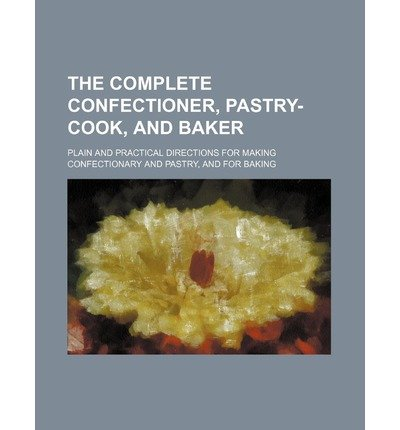 { [ THE COMPLETE CONFECTIONER, PASTRY-COOK, AND BAKER; PLAIN AND PRACTICAL DIRECTIONS FOR MAKING CONFECTIONARY AND PASTRY, AND FOR BAKING ] } Group, Books ( AUTHOR ) May-01-2012 Paperback
