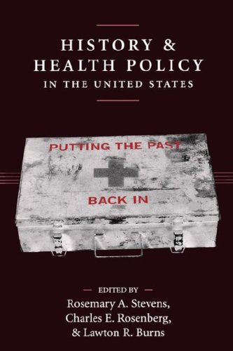 History and Health Policy in the United States: Putting the Past Back In (Critical Issues in Health and Medicine)