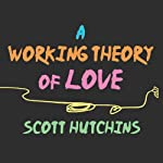 A Working Theory of Love | Scott Hutchins