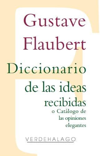 Flaubert, Gustave - Diccionario de las ideas recibidas o Catálogo de las opiniones elegantes (Spanish Edition)