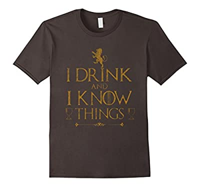 I drink and i know things Drinking Funny tshirt