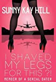 img - for I Shaved My Legs for This?!: Memoir of a Serial Dater book / textbook / text book