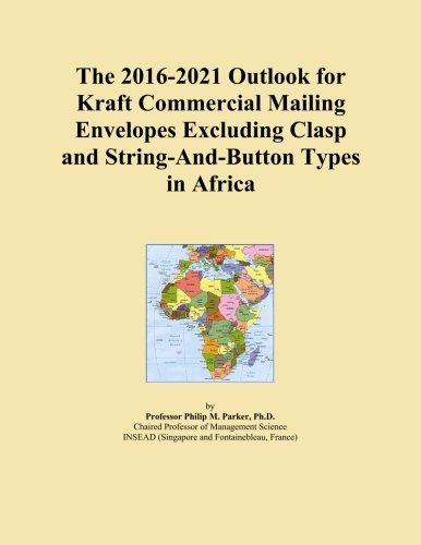 The 2016-2021 Outlook for Kraft Commercial Mailing Envelopes Excluding Clasp and String-And-Button Types in Africa PDF