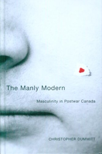 The Manly Modern: Masculinity in Postwar Canada (Sexuality Studies Series)