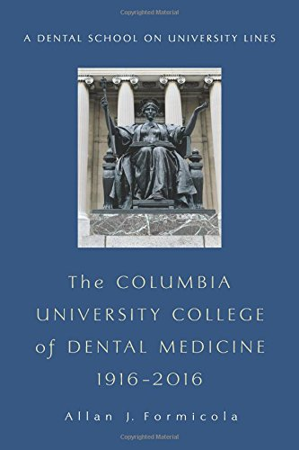 The Columbia University College of Dental Medicine, 1916-2016: A Dental School on University Lines