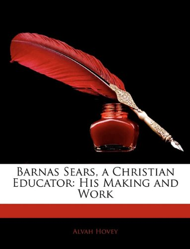 Barnas Sears, a Christian Educator: His Making and Work