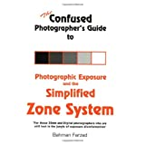 The Confused Photographer's Guide to Photographic Exposure and the Simplified Zone System ~ Bahman Farzad