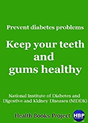 Prevent diabetes problems: Keep your teeth and gums healthy : The