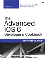 The Advanced iOS 6 Developer's Cookbook, 4th Edition Front Cover