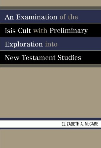 An Examination of the Isis Cult with Preliminary Exploration into New Testament Studies