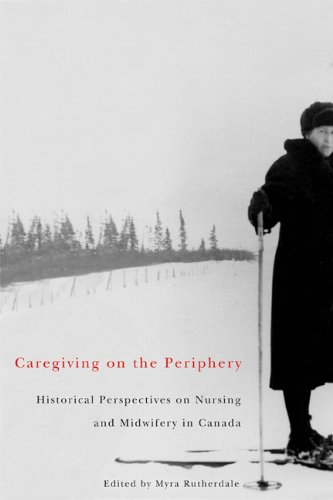 Caregiving on the Periphery: Historical Perspectives on Nursing and Midwifery in Canada (Mcgill-Queen's/Associated Medic