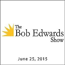 The Bob Edwards Show, Judy Blume and Norton Juster, June 25, 2015  by Bob Edwards Narrated by Bob Edwards