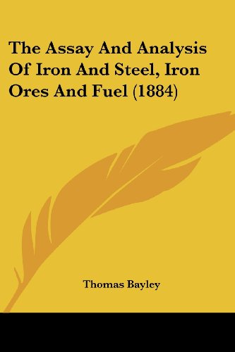 The Assay and Analysis of Iron and Steel, Iron Ores and Fuel (1884)