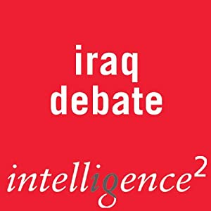 The Time to Quit Iraq Is Now: An Intelligence Squared Debate | [Intelligence Squared Limited]