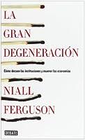 La gran degeneración: Cómo decaen las instituciones y mueren las economías