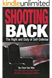 Shooting Back - The Right and Duty of Self-Defense