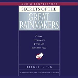 Secrets of the Great Rainmakers: Proven Techniques from the Business Pros | [Jeffrey J. Fox]