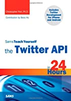 Sams Teach Yourself the Twitter API in 24 Hours ebook download