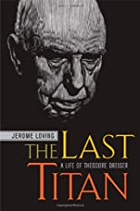 The Last Titan: A Life of Theodore Dreiser