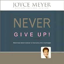 Never Give Up!: Relentless Determination to Overcome Life's Challenges   Livre audio Auteur(s) : Joyce Meyer Narrateur(s) : Sandra McCollom