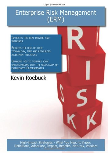 Enterprise risk management (Erm): High-impact Strategies - What You Need to Know: Definitions, Adoptions, Impact, Benefits, Maturity, Vendors