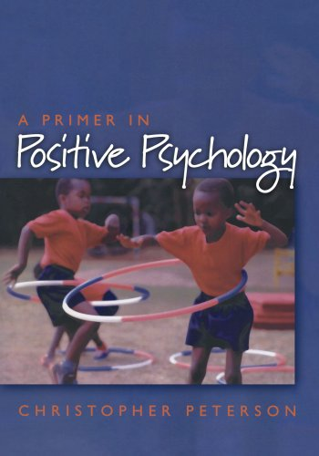 A Primer in Positive Psychology (Oxford Positive...