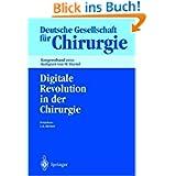 Digitale Revolution in der Chirurgie: 119. Kongress der Deutschen Gesellschaft für Chirurgie 07.- 10. Mai 2002...