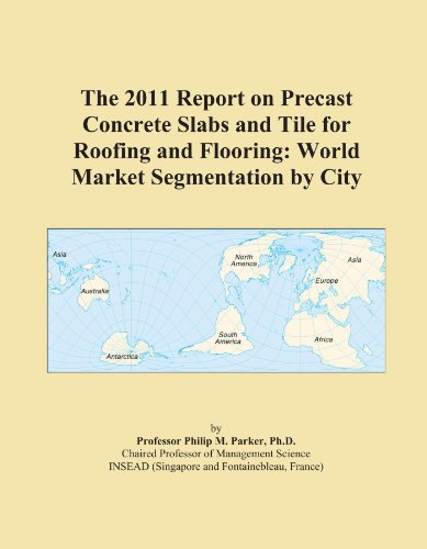 The 2011 Report on Precast Concrete Slabs and Tile for Roofing and Flooring: World Market Segmentation by City