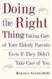 img - for Doing the Right Thing: Taking Care of Your Elderly Parents, Even If They Didn't Take Care of You by Satow. Ph.d, Roberta (2005) Hardcover book / textbook / text book
