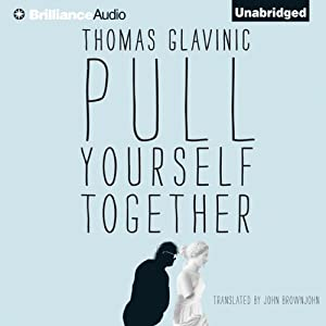 Pull Yourself Together | [Thomas Glavinic, John Bronjohn (translator)]