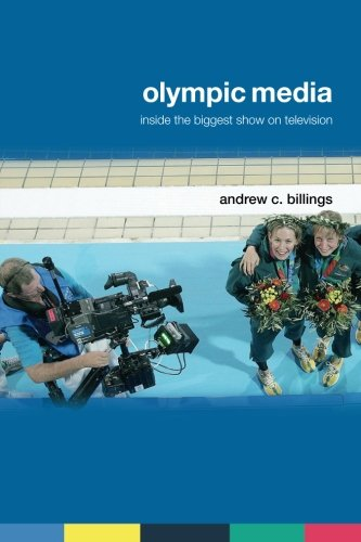 Olympic Media: Inside the Biggest Show on Television...
