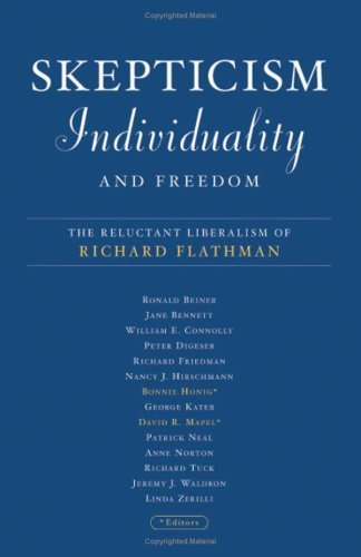 Skepticism, Individuality, and Freedom: The Reluctant Liberalism Of Richard Flathman