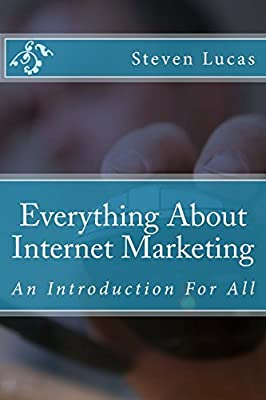 Everything About Internet Marketing: An Introduction For All by Steven Lucas (2015-01-16)