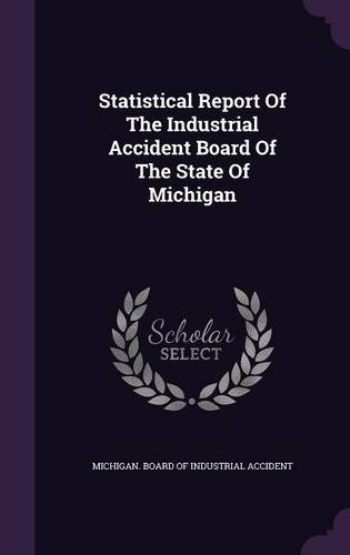 Statistical Report Of The Industrial Accident Board Of The State Of Michigan