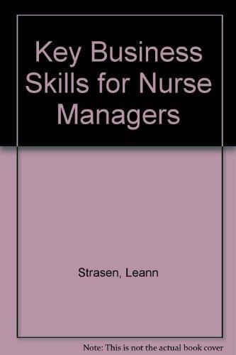 Key Business Skills For Nurse Managers/6405039 (Lippincott'S Nursing Management Series)