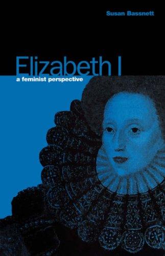 Elizabeth I: A Feminist Perspective (Berg Women's Series)